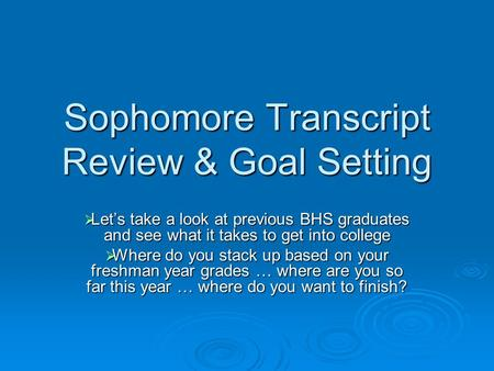Sophomore Transcript Review & Goal Setting  Let's take a look at previous BHS graduates and see what it takes to get into college  Where do you stack.
