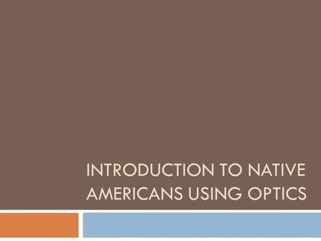 INTRODUCTION TO NATIVE AMERICANS USING OPTICS. Do First Where is your family from? How did they come to live in Texas? Write 3 – 5 sentences describing.