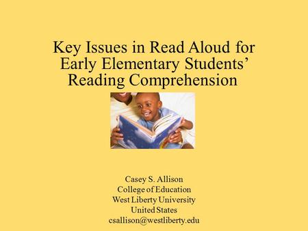 Key Issues in Read Aloud for Early Elementary Students' Reading Comprehension Casey S. Allison College of Education West Liberty University United States.