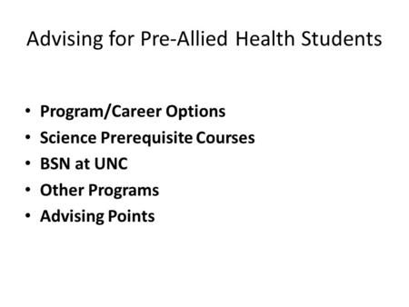 Advising for Pre-Allied Health Students Program/Career Options Science Prerequisite Courses BSN at UNC Other Programs Advising Points.