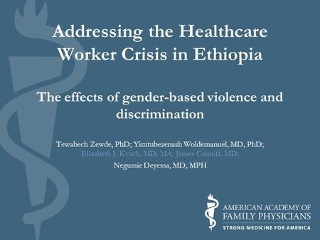 Addressing the Healthcare Worker Crisis in Ethiopia The effects of gender-based violence and discrimination Tewabech Zewde, PhD; Yimtubezenash Woldemanuel,