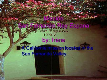 Mission San Fernando Rey Espana by: Irene A California mission located in the San Fernando Valley.