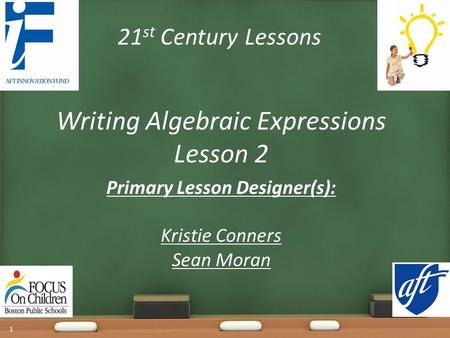 21 st Century Lessons Writing Algebraic Expressions Lesson 2 Primary Lesson Designer(s): Kristie Conners Sean Moran 1.