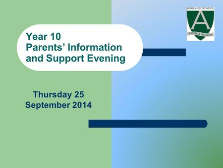 Year 10 Parents' Information and Support Evening Thursday 25 September 2014.