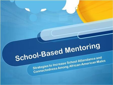 School-Based Mentoring Strategies to Increase School Attendance and Connectedness Among African-American Males.