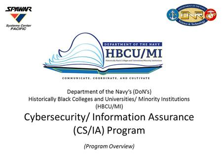 Department of the Navy's (DoN's) Historically Black Colleges and Universities/ Minority Institutions (HBCU/MI) Cybersecurity/ Information Assurance (CS/IA)