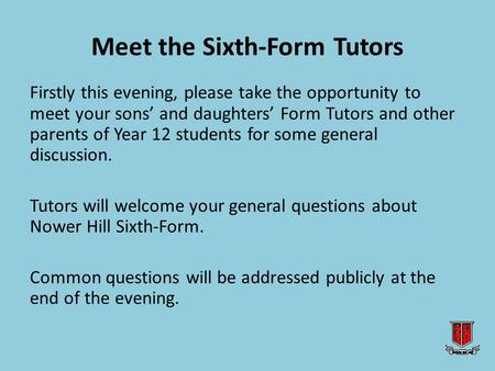 Meet the Sixth-Form Tutors Firstly this evening, please take the opportunity to meet your sons' and daughters' Form Tutors and other parents of Year 12.