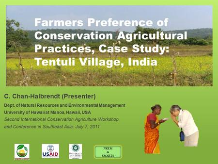 Farmers Preference of Conservation Agricultural Practices, Case Study: Tentuli Village, India C. Chan-Halbrendt (Presenter) Dept. of Natural Resources.