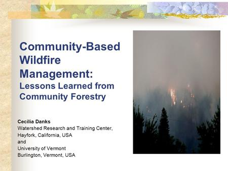 Community-Based Wildfire Management: Lessons Learned from Community Forestry Cecilia Danks Watershed Research and Training Center, Hayfork, California,