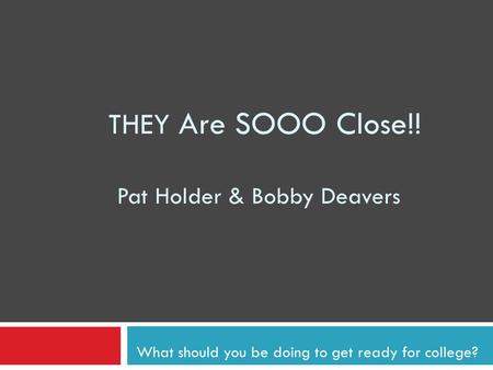 THEY Are SOOO Close!! Pat Holder & Bobby Deavers What should you be doing to get ready for college?
