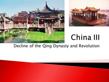 Decline of the Qing Dynasty and Revolution. External PressureInternal Pressure  The West ◦ China had limited trade with Europe ◦ Great Britain imported.