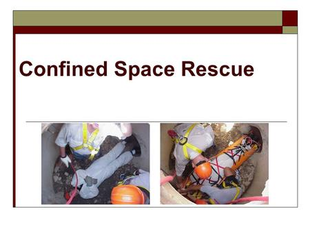 Confined Space Rescue. CONFINED SPACE RESCUE INSTRUCTIONAL GOAL  The participant will understand the need for an efficient and coordinated response to.