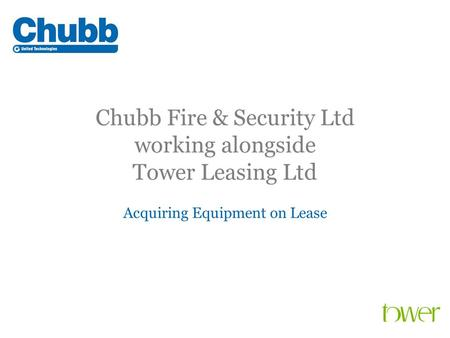 Chubb Fire & Security Ltd working alongside Tower Leasing Ltd Acquiring Equipment on Lease.