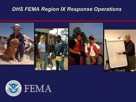 DHS FEMA Region IX Response Operations. FEMA Region IX Jurisdictions Pacific Area Office (Ft. Shafter, HI) Hawaii 2500 miles Guam 3700 miles American.