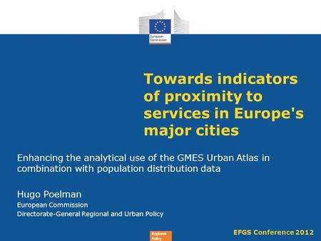 Regional Policy Towards indicators of proximity to services in Europe's major cities Enhancing the analytical use of the GMES Urban Atlas in combination.