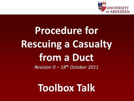Procedure for Rescuing a Casualty from a Duct Revision 0 – 18 th October 2011 Toolbox Talk.