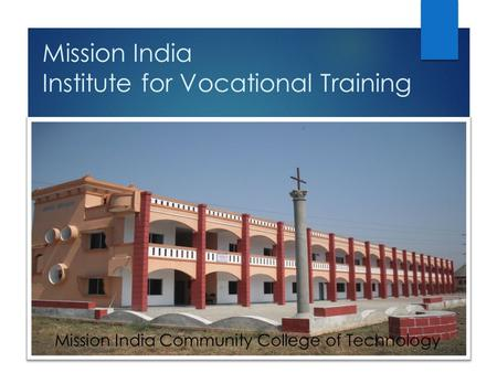 Mission India Institute for Vocational Training Mission India Community College of Technology.