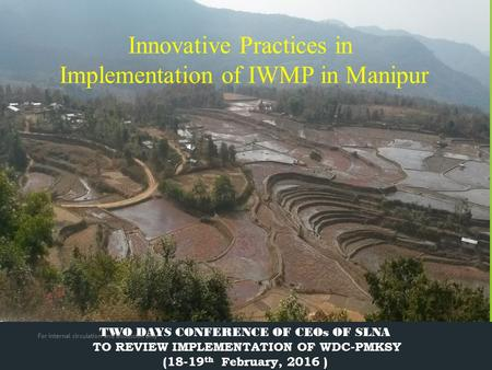 Innovative Practices in Implementation of IWMP in Manipur TWO DAYS CONFERENCE OF CEOs OF SLNA TO REVIEW IMPLEMENTATION OF WDC-PMKSY (18-19 th February,