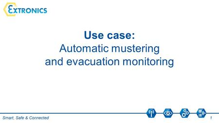 Smart, Safe & Connected 1 Use case: Automatic mustering and evacuation monitoring.