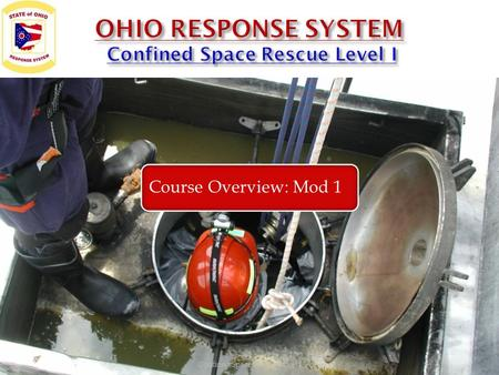 Confined Space Rescue Level I Course Overview: Mod 1.