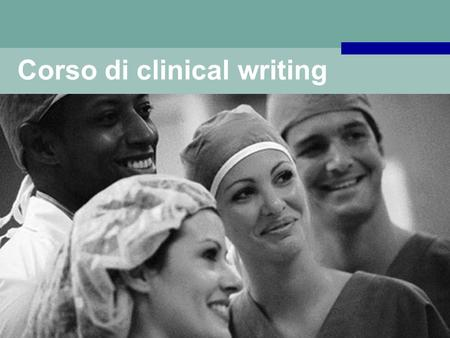 Corso di clinical writing. What to expect today? Core modules IntroductionIntroduction General principlesGeneral principles Specific techniquesSpecific.