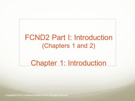 FCND2 Part I: Introduction (Chapters 1 and 2) Chapter 1: Introduction Copyright © 2015 Carolina Academic Press. All rights reserved.