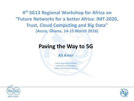"4 th SG13 Regional Workshop for Africa on ""Future Networks for a better Africa: IMT-2020, Trust, Cloud Computing and Big Data"" (Accra, Ghana, 14-15 March."