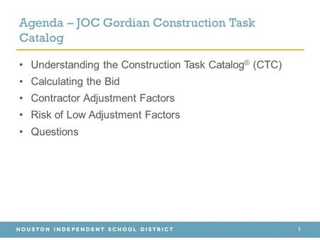 Agenda – JOC Gordian Construction Task Catalog Understanding the Construction Task Catalog ® (CTC) Calculating the Bid Contractor Adjustment Factors Risk.