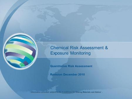Chemical Risk Assessment & Exposure Monitoring Quantitative Risk Assessment Revision December 2010 - Information provided subject to the 'Conditions for.