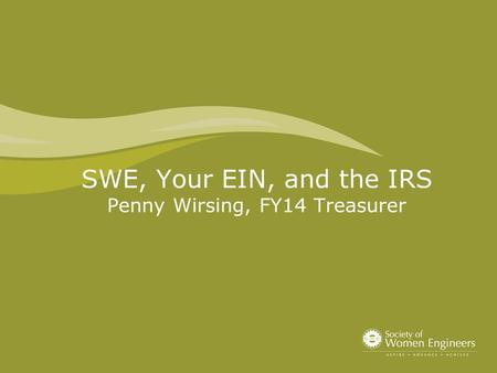 SWE, Your EIN, and the IRS Penny Wirsing, FY14 Treasurer.