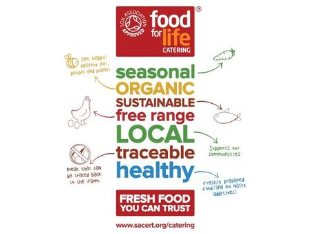 Food for Life Catering Mark Bringing together the issues people care about: Freshly prepared with quality ingredients Committed to higher animal welfare,