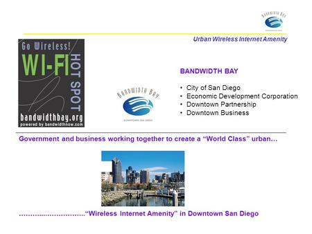 Urban Wireless Internet Amenity BANDWIDTH BAY City of San Diego Economic Development Corporation Downtown Partnership Downtown Business Government and.