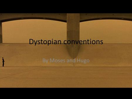 Dystopian conventions By Moses and Hugo. Setting: Future.