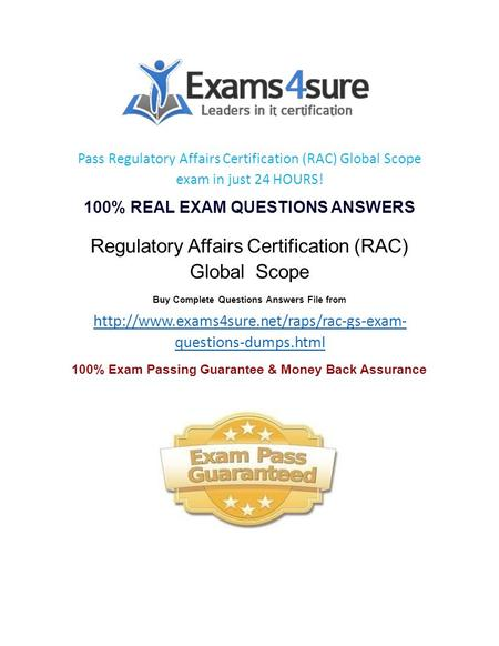 Pass Regulatory Affairs Certification (RAC) Global Scope exam in just 24 HOURS! 100% REAL EXAM QUESTIONS ANSWERS Regulatory Affairs Certification (RAC)