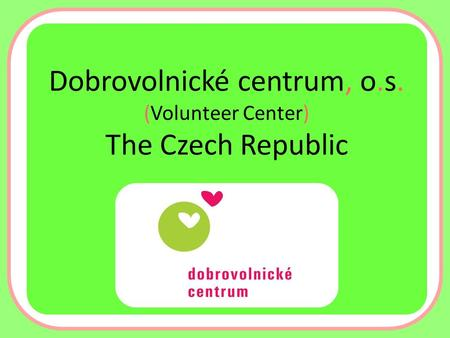 Dobrovolnické centrum, o.s. (Volunteer Center) The Czech Republic.
