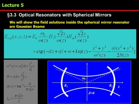 §3.3 Optical Resonators with Spherical Mirrors We will show the field solutions inside the spherical mirror resonator are Gaussian Beams Z=0 00 z R2R2.