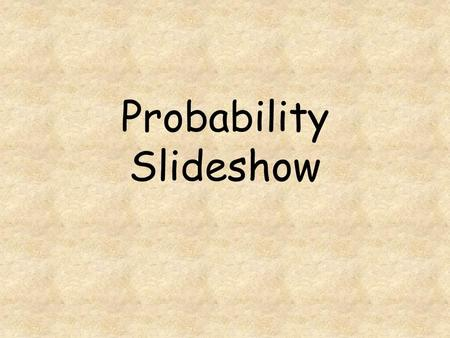 Probability Slideshow. Probability ProbabilityProbability is the likelihood that an event will happen. Here are word you can use to describe probability: