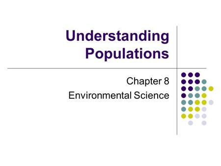 Understanding Populations Chapter 8 Environmental Science.