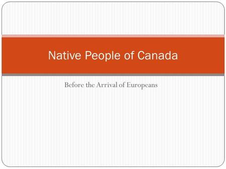 Before the Arrival of Europeans Native People of Canada.