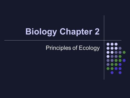 Biology Chapter 2 Principles of Ecology. 2.1 Organisms & Their Environment Ecology-the study of interactions that take place between organisms and their.
