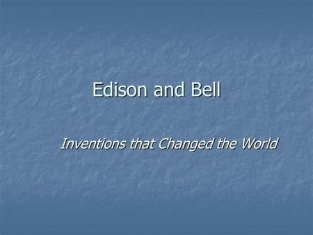 Edison and Bell Inventions that Changed the World.