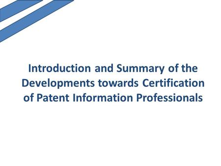 Introduction and Summary of the Developments towards Certification of Patent Information Professionals.