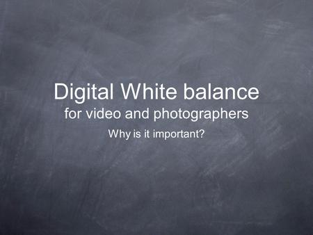 Digital White balance for video and photographers Why is it important?