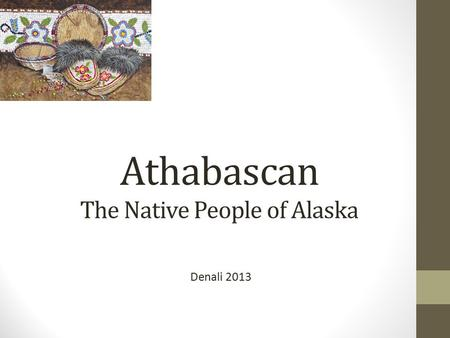 Athabascan The Native People of Alaska