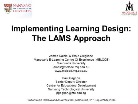 Implementing Learning Design: The LAMS Approach James Dalziel & Ernie Ghiglione Macquarie E-Learning Centre Of Excellence (MELCOE) Macquarie University.
