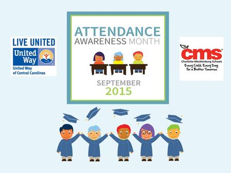 Attendance is An Essential Ingredient of Academic Success 2 Attainment Over Time Achievement Every Year Attendance Every Day Developed by Annie E. Casey.