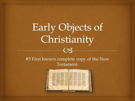 #3 First known complete copy of the New Testament.