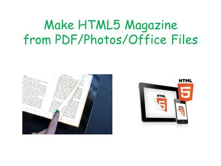 Make HTML5 Magazine from PDF/Photos/Office Files.