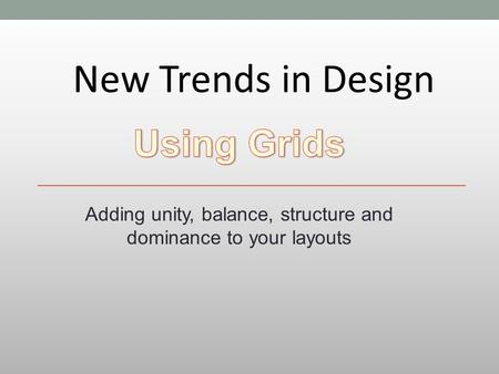 New Trends in Design Adding unity, balance, structure and dominance to your layouts.