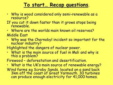 To start… Recap questions. Why is wood considered only semi-renewable as a resource? If you cut it down faster than it grows stops being renewable. Where.